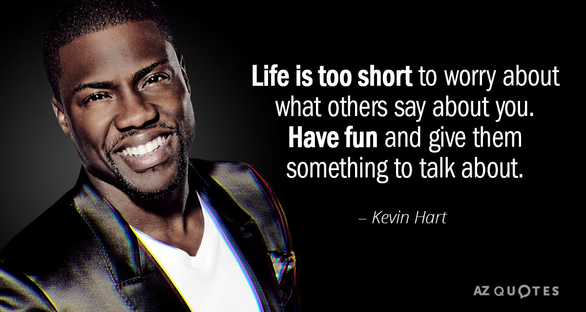 Kevin Hart quote: Life is too short to worry about what others say about you. Have...