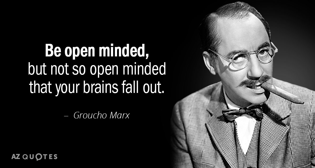 groucho marx quote be open minded but not so open minded that your brains