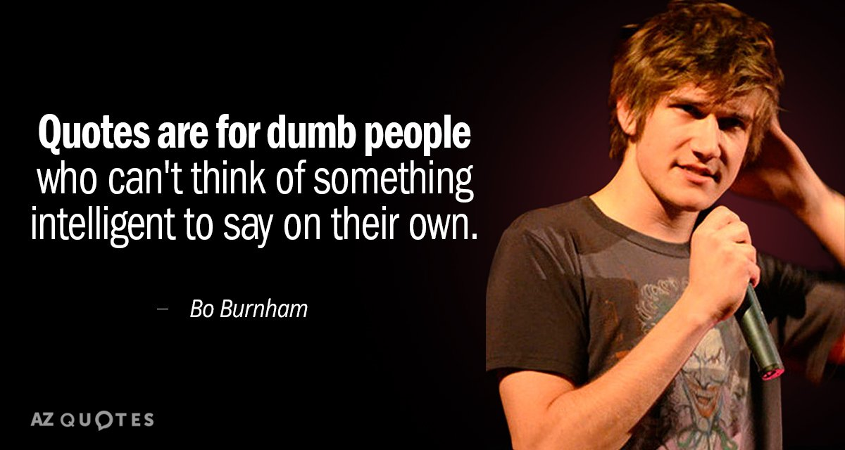 Bo Burnham quote: Quotes are for dumb people who can't think of something intelligent to say...