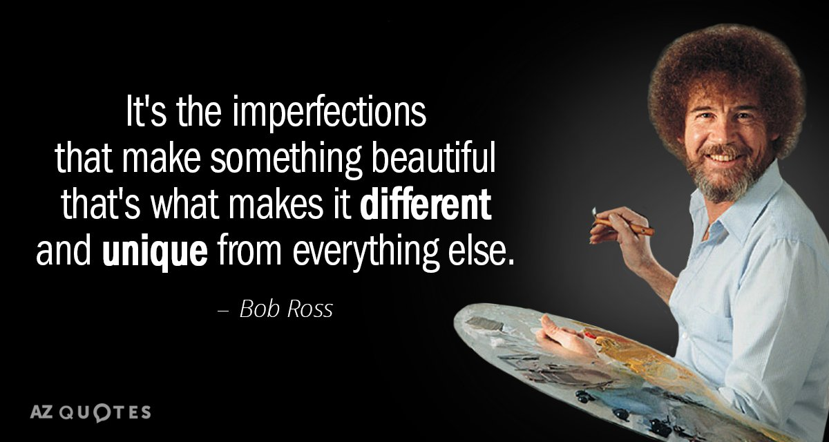 Bob Ross quote: It's the imperfections that make something beautiful, that's what makes it different and...