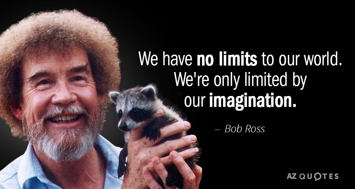 Bob Ross Quotes Bob Ross quote: We have no limits to our world. We're only limited Bob Ross Quotes