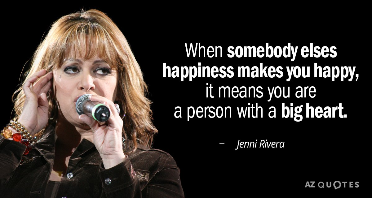 Jenni Rivera quote: When somebody elses happiness makes you ...