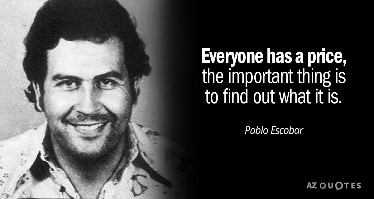 Pablo Escobar Quote Everyone Has A Price The Important