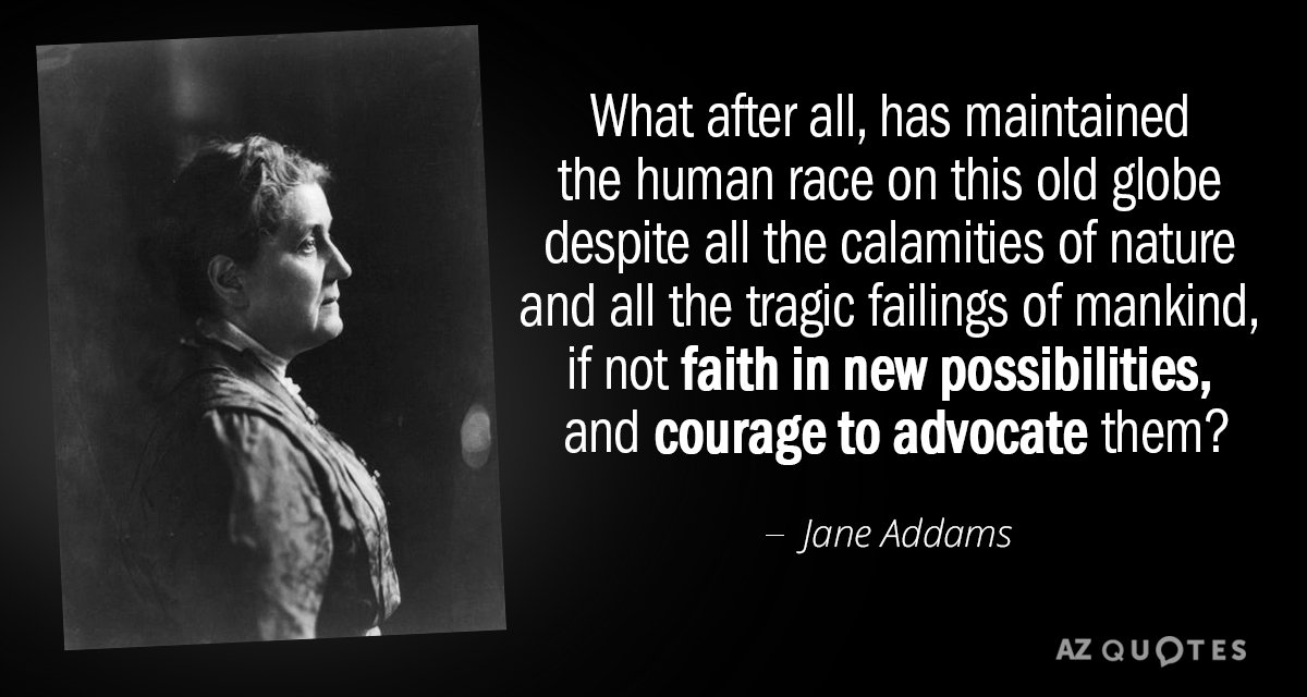 Jane Addams Quote What After All Has Maintained The Human Race On