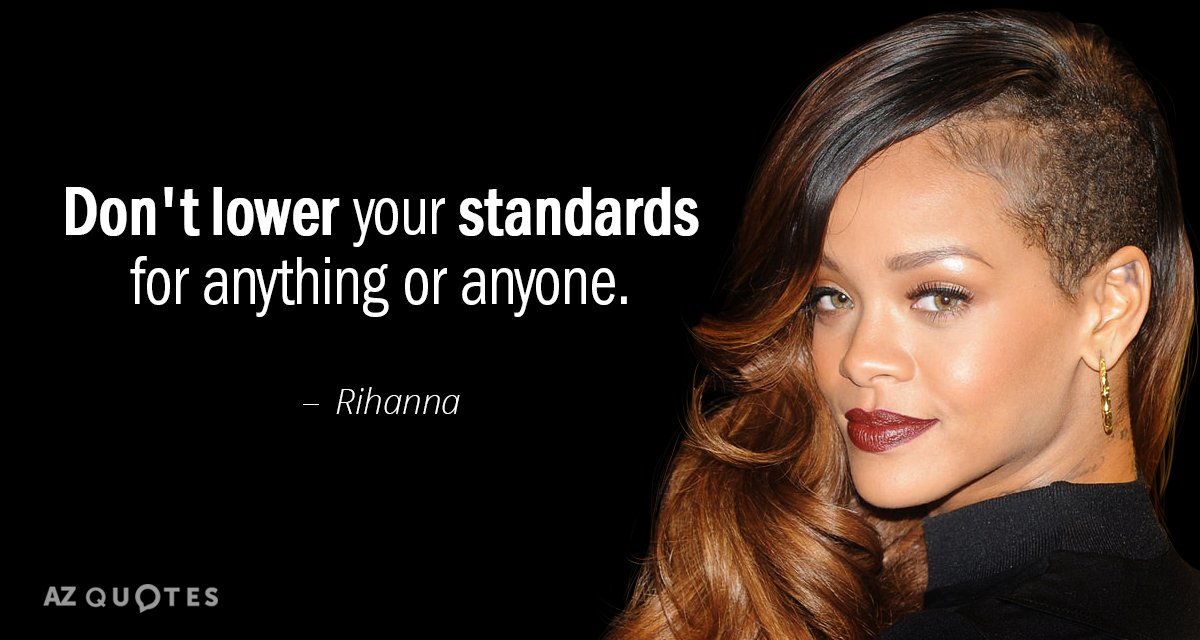 Rihanna quote: Don't lower your standards for anything or anyone.