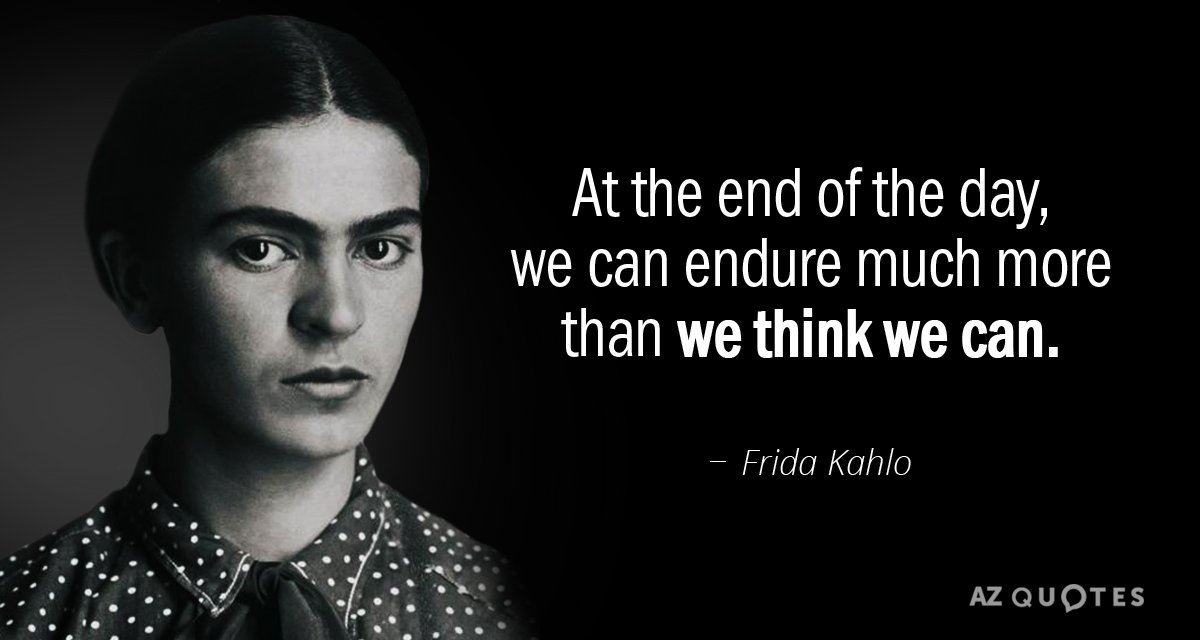 Frida Kahlo Quotes Frida Kahlo quote: At the end of the day, we can endure much Frida Kahlo Quotes