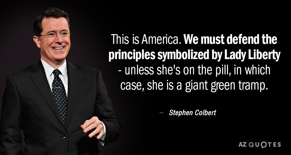 Stephen Colbert quote: This is America. We must defend the principles symbolized by Lady Liberty...
