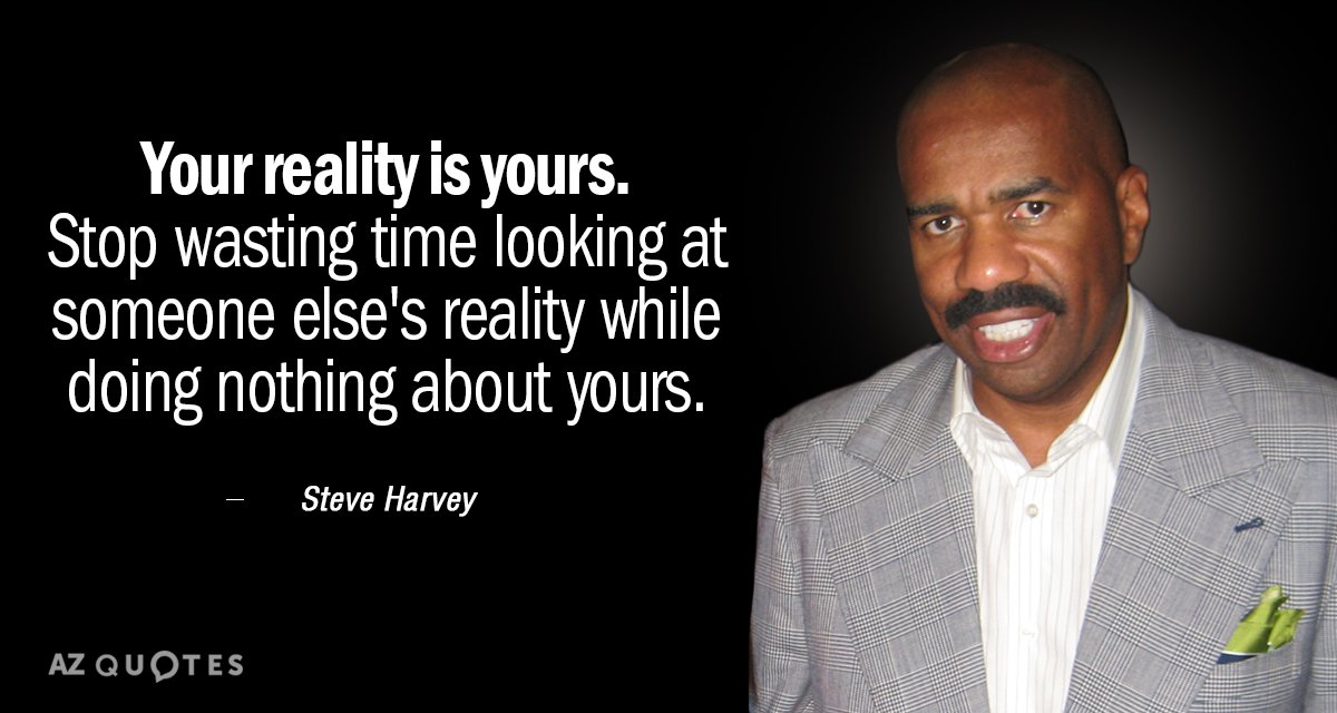 Steve Harvey Quote Your Reality Is Yours Stop Wasting Time Looking