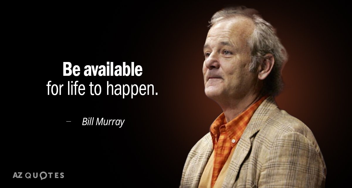 Bill Murray Quote Be Available For Life To Happen