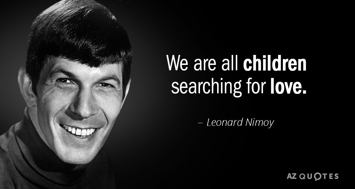 Leonard Nimoy Quote We Are All Children Searching For Love