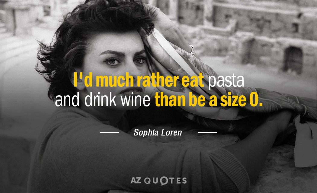 Sophia Loren quote: I'd much rather eat pasta and drink wine than be a size 0.
