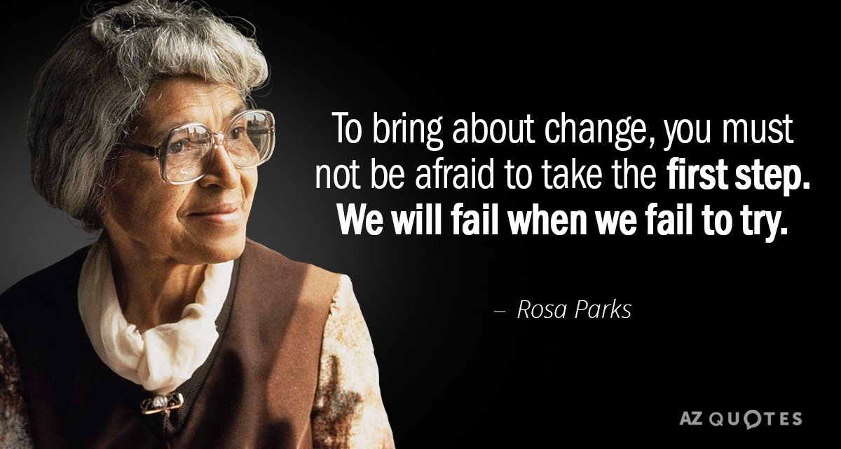 Rosa Parks quote: To bring about change, you must not be afraid to take the first...