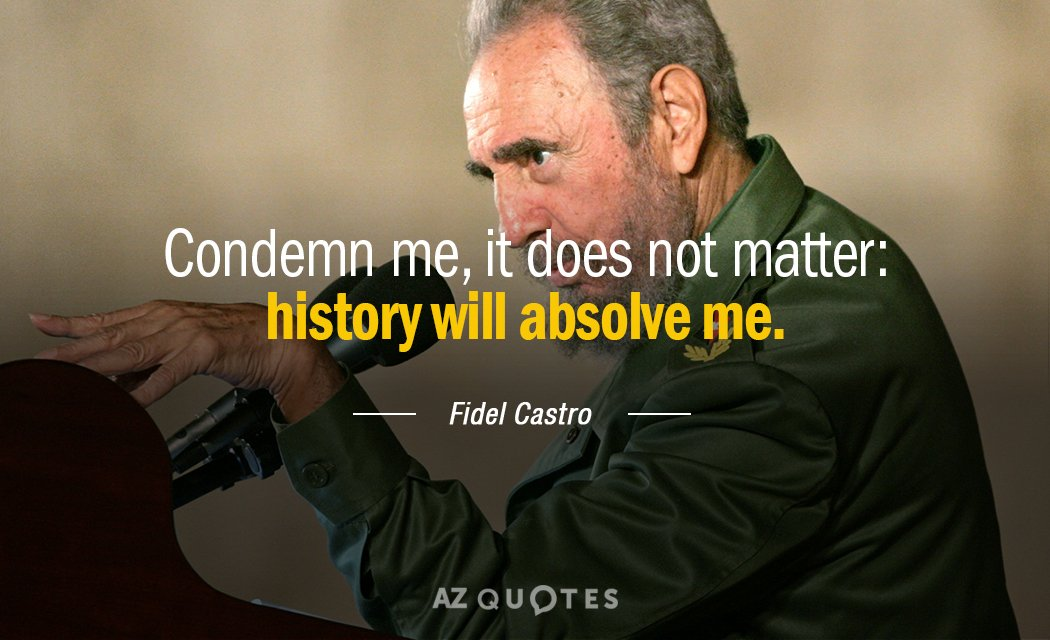 Fidel Castro quote: Condemn me, it does not matter: history will absolve me.