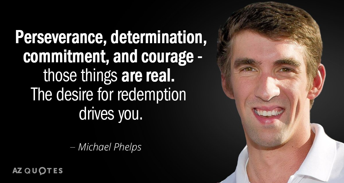 Michael Phelps quote: Perseverance, determination, commitment, and courage-those things are real. The desire for redemption drives...