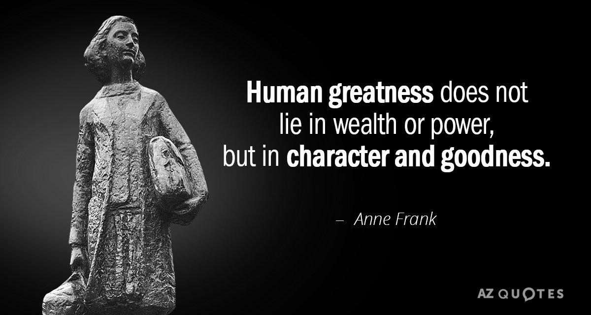 Top 25 quotes by anne frank of 215 a z quotes anne frank quote human greatness does not lie in wealth or power but in altavistaventures Image collections