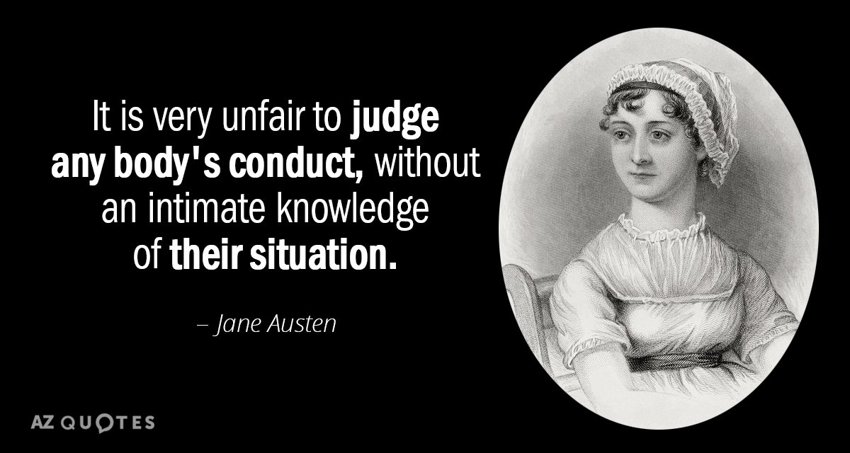 Jane Austen quote: It is very unfair to judge any body's conduct, without an intimate knowledge...