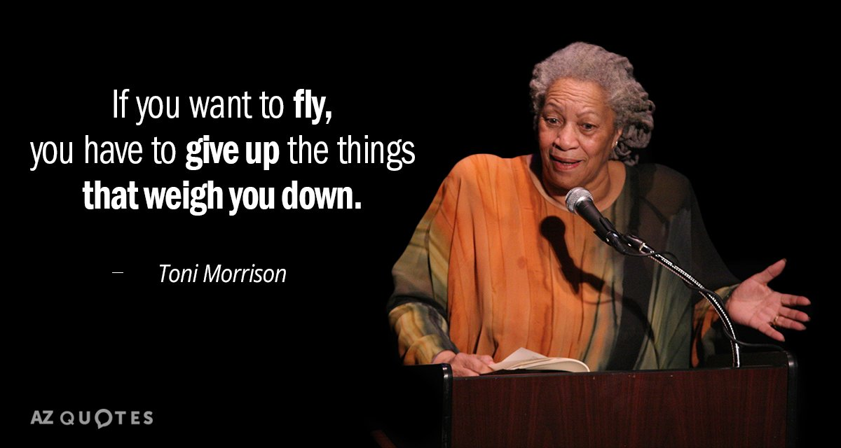 Toni Morrison quote: If you want to fly, you have to give up the things that...