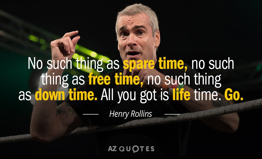 Henry Rollins quote: No such thing as spare time, no such thing as free time, no...