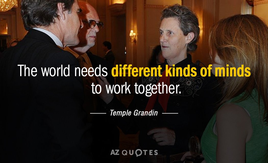 Temple Grandin quote: The world needs different kinds of ...