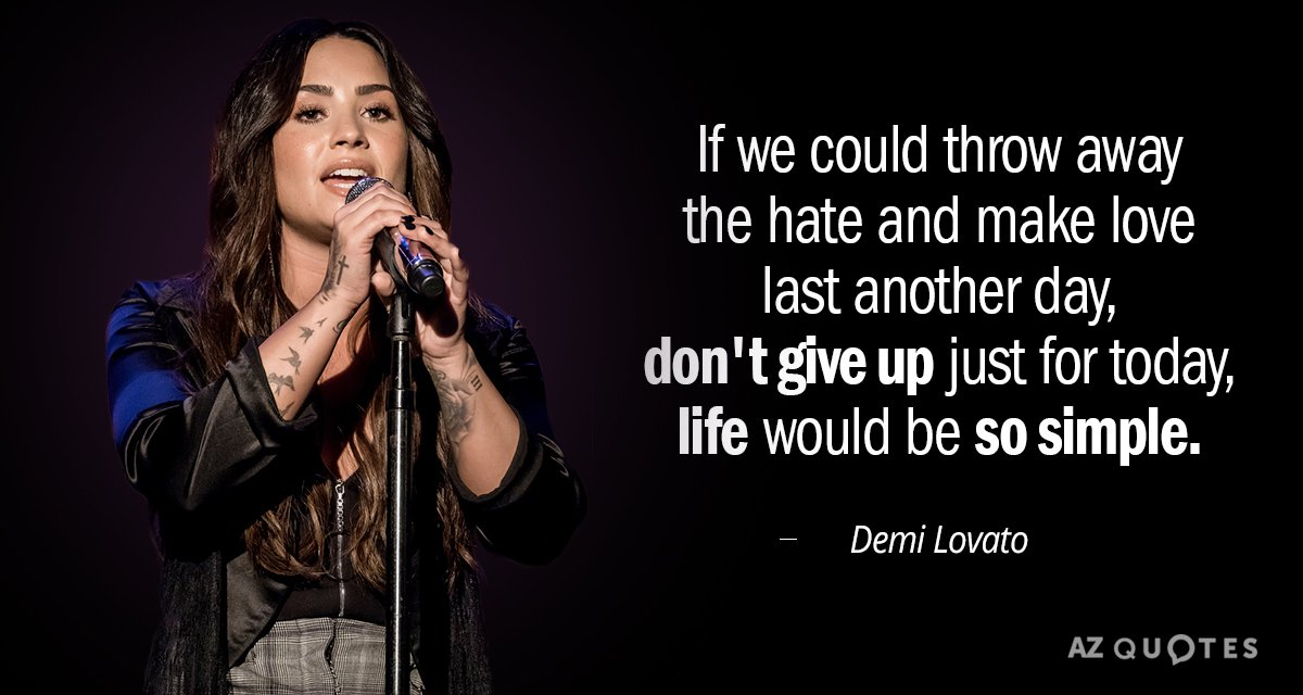 Demi Lovato quote: If we could throw away the hate and make love last another day...