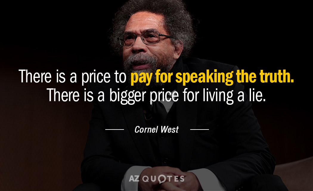 Cornel West quote: There is a price to pay for speaking the truth. There is a...