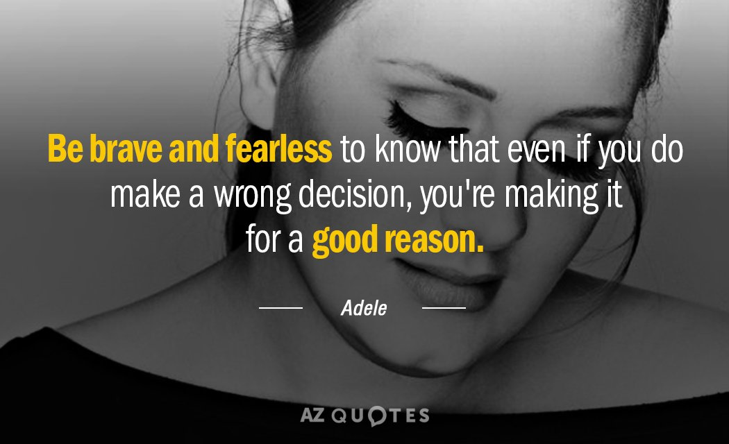 Adele quote: Be brave and fearless to know that even if you do make a wrong...