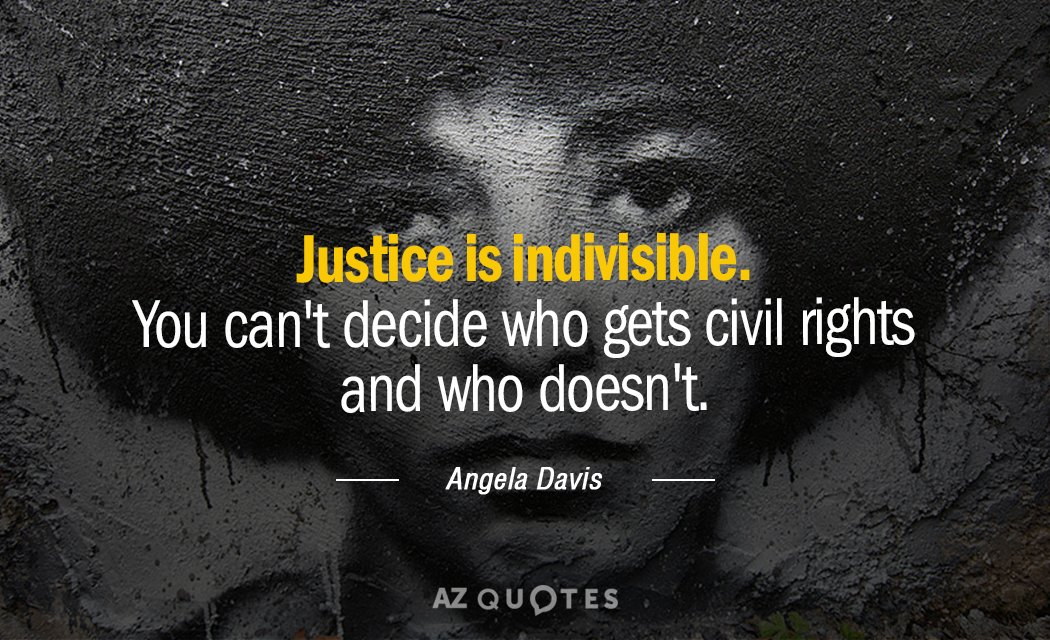 Angela Davis quote: Justice is indivisible. You can't decide who gets civil rights and who doesn't.