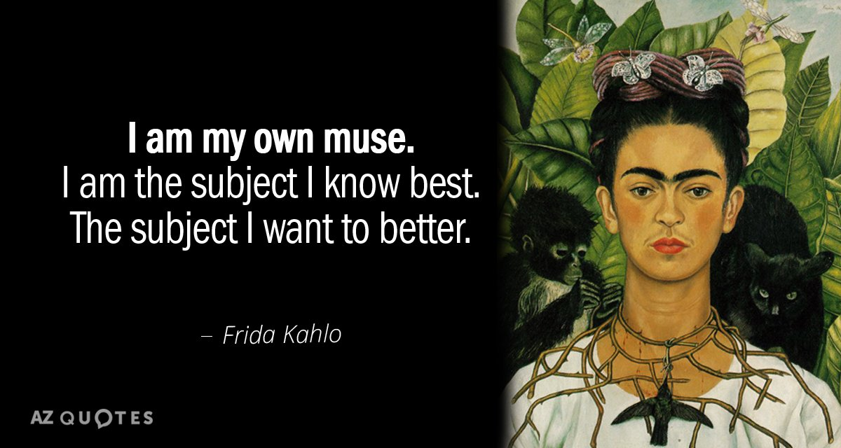 Frida Kahlo quote: I am my own muse. I am the subject I know best. The...