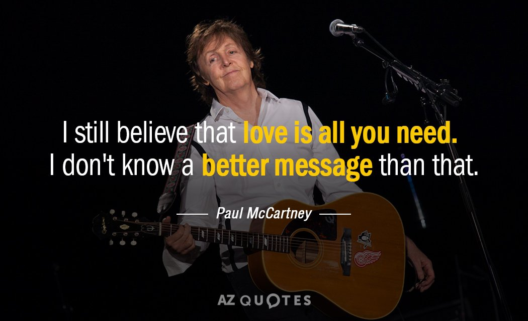 Paul McCartney quote: I still believe that love is all you need. I don't know a...