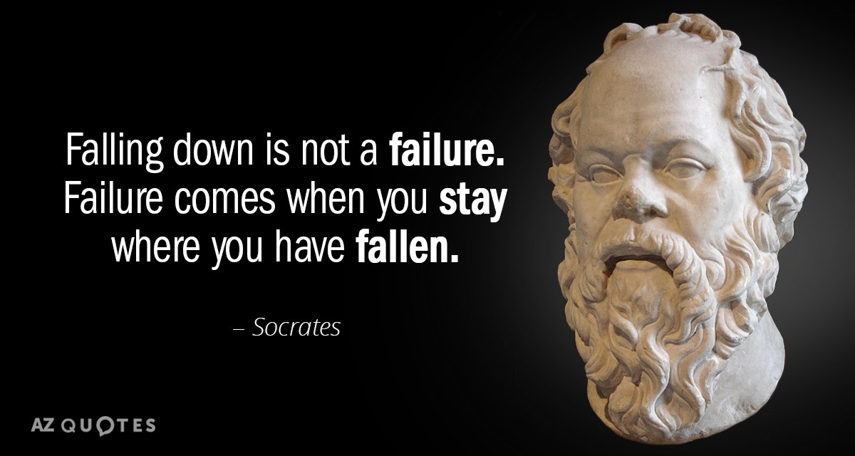 Socrates quote: Falling down is not a failure. Failure comes when you stay where you have...