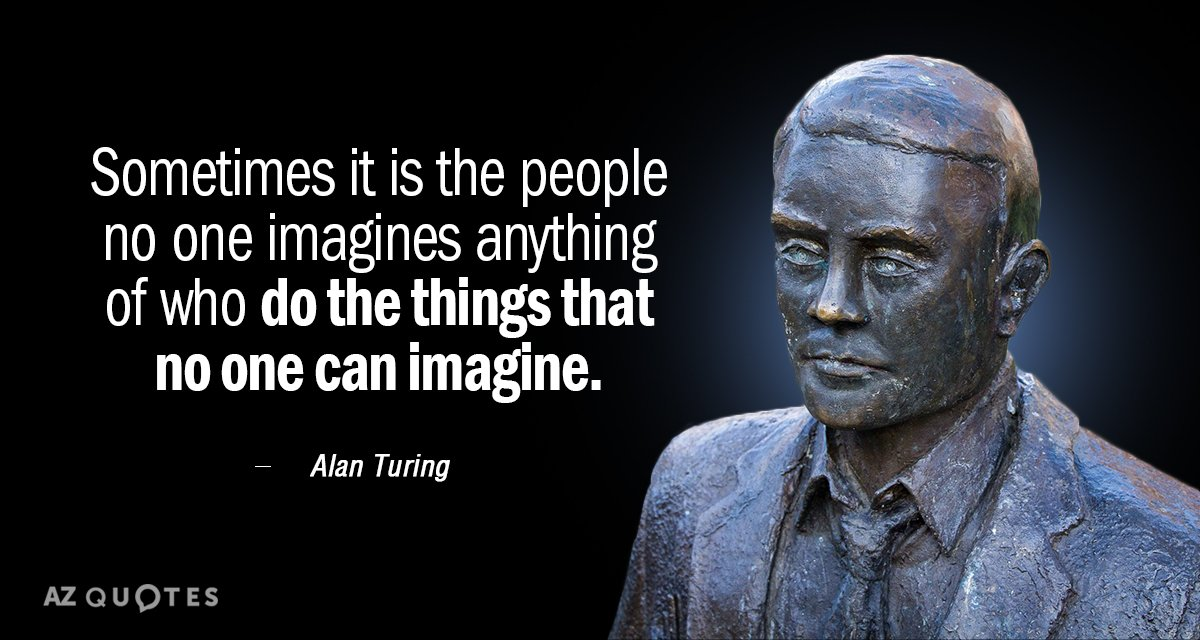 Alan Turing quote: Sometimes it is the people no one imagines anything of who do the...
