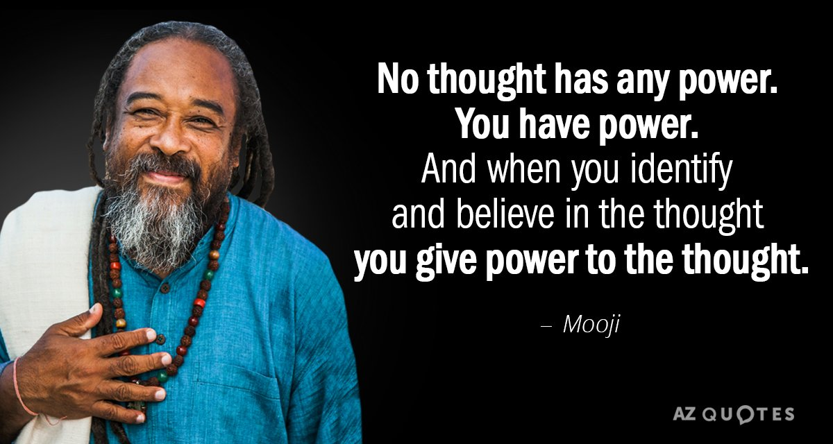 Mooji quote: No thought has any power. You have power. And when you identify and believe...