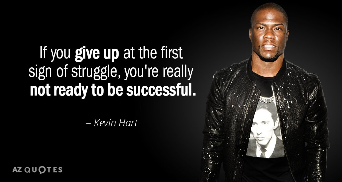 Kevin Hart quote: If you give up at the first sign of struggle, you're really not...