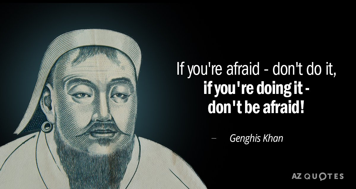 Genghis Khan Quote If Youre Afraid Dont Do It If You