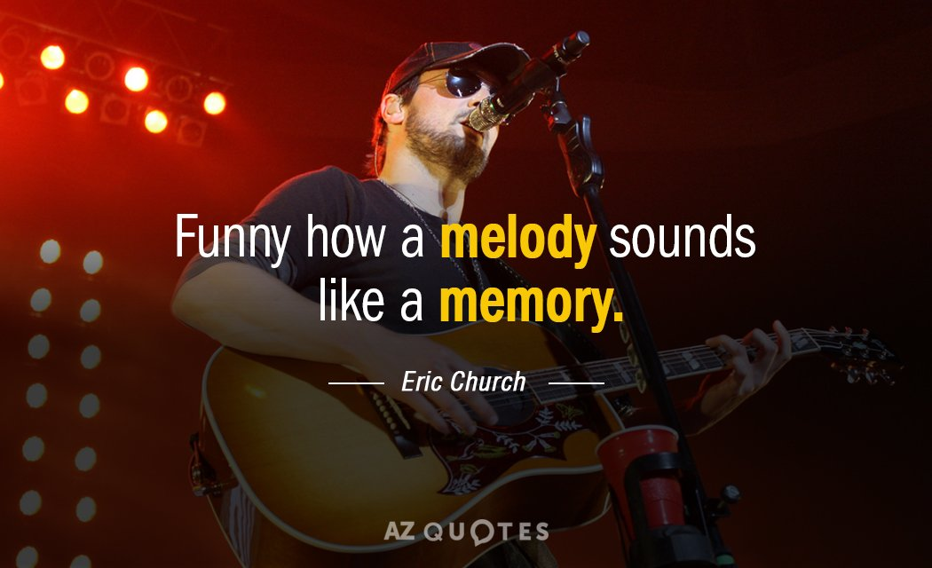 Eric Church quote: Funny how a melody sounds like a memory.