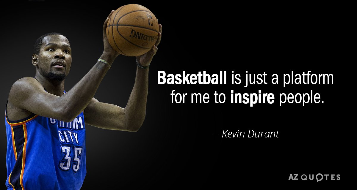 Kevin Durant quote: Basketball is just a platform for me to ...