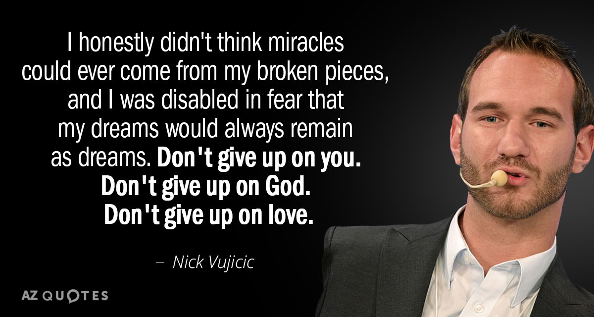 Nick Vujicic quote: I honestly didn't think miracles could ever come from my broken pieces, and...
