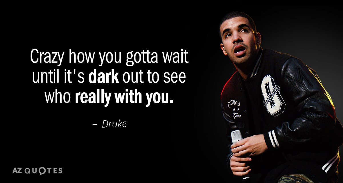 Drake Quote The Worse Feeling Is When Someone Makes You: Drake Quote: Crazy How You Gotta Wait Until It's Dark Out
