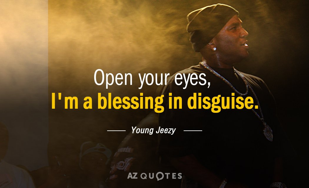 Young Jeezy Quote Open Your Eyes Im A Blessing In Disguise