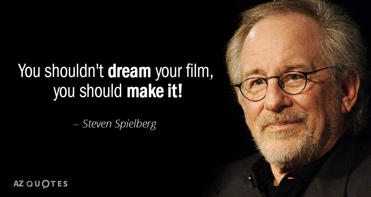 Steven Spielberg quote: You shouldn't dream your film, you should make it!