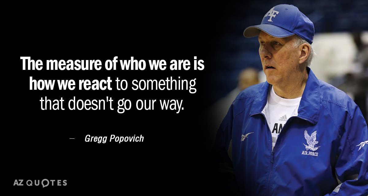 Gregg Popovich quote: The measure of who we are is how we react to something that...