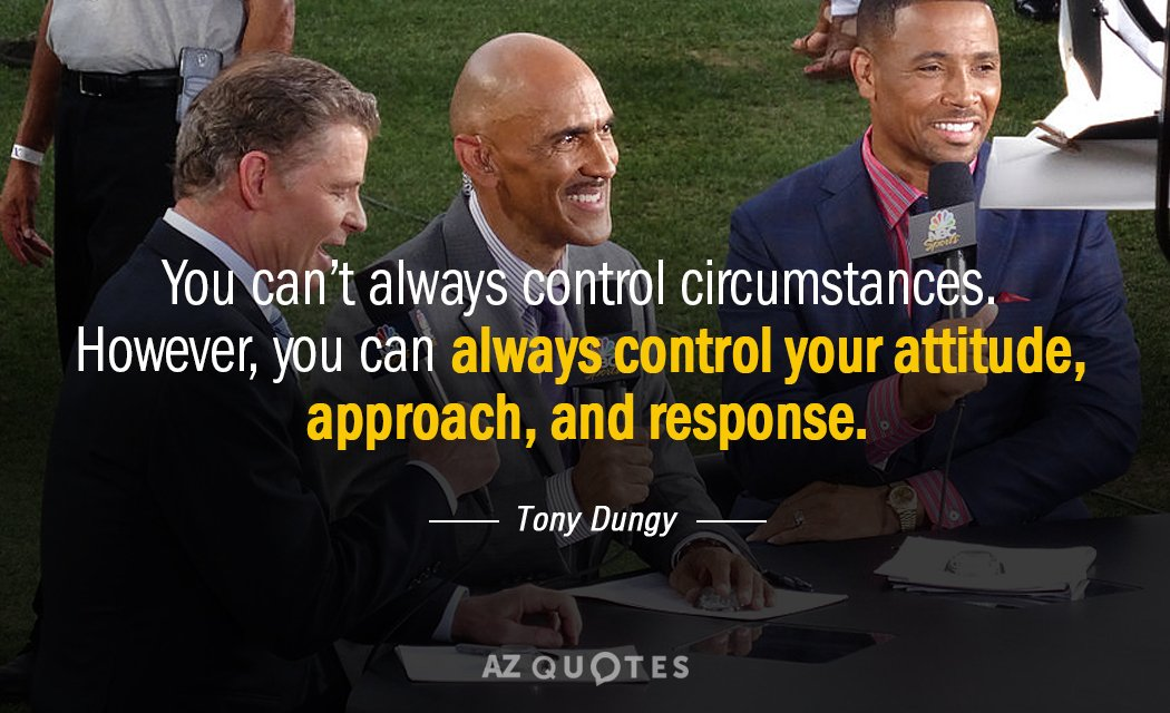 Tony Dungy quote: You can't always control circumstances. However, you can always control your attitude, approach...