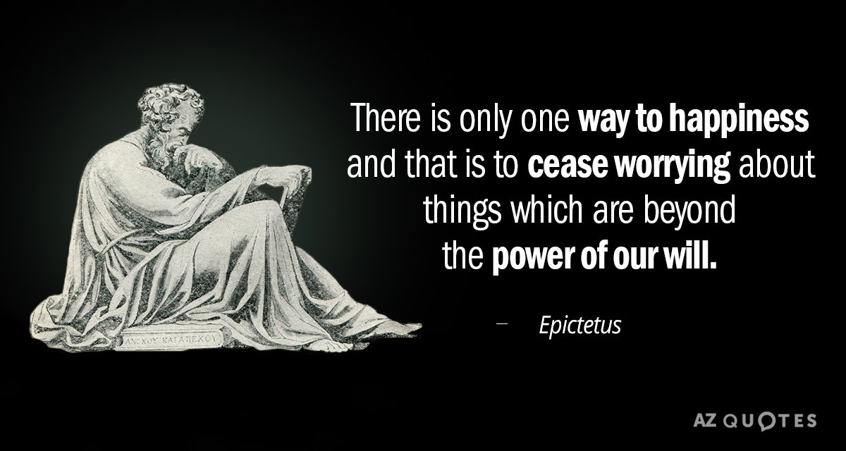 Epictetus quote: There is only one way to happiness and that is to cease worrying about...