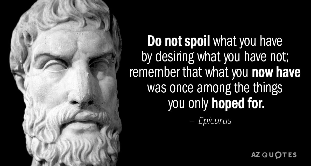 Epicurus quote: Do not spoil what you have by desiring what you have not; remember that...