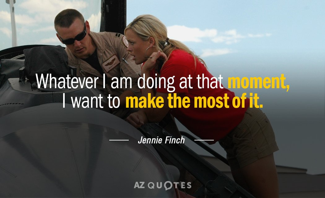 Jennie Finch Quote Whatever I Am Doing At That Moment I Want To