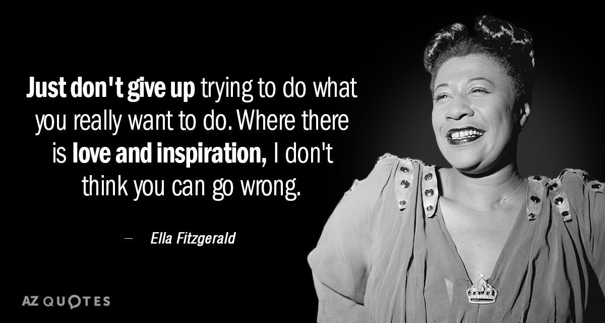 Ella Fitzgerald quote: Just don't give up trying to do what you really want to do...