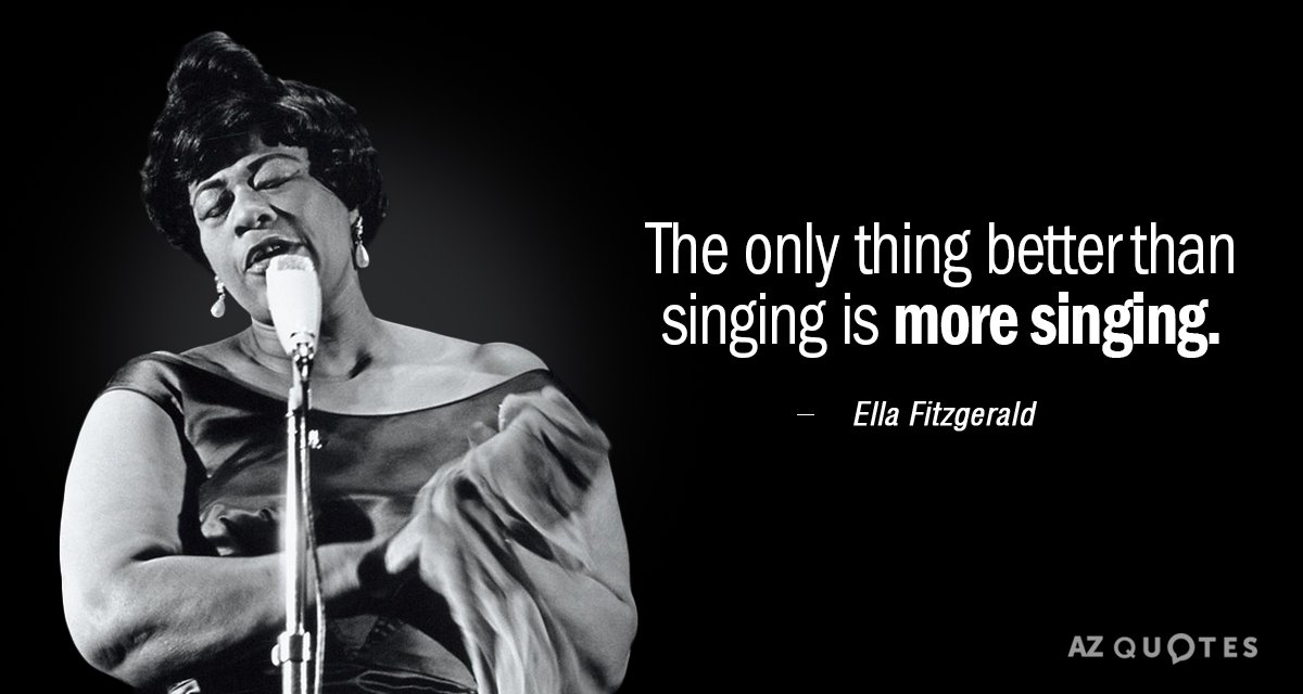 Ella Fitzgerald quote: The only thing better than singing is more singing.