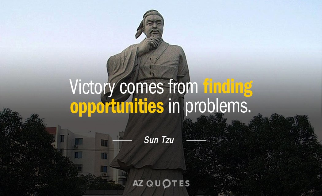 Sun Tzu quote: Victory comes from finding opportunities in problems.