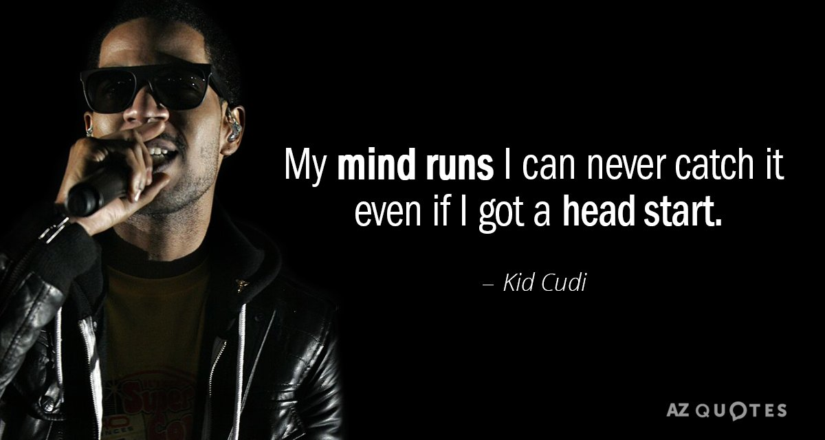 Kid Cudi quote: My mind runs I can never catch it even if...