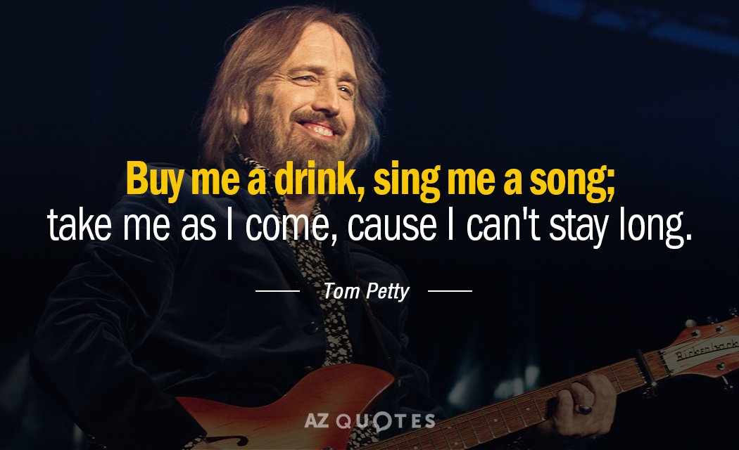Tom Petty quote: Buy me a drink, sing me a song; take me...